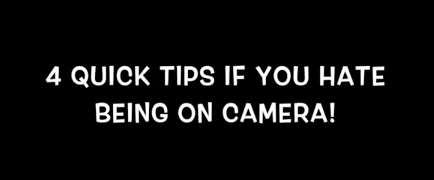 Hate Being On Camera - 4 Tips To Help You
